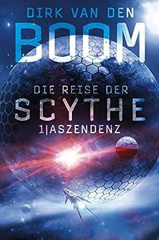 Die Reise der Scythe 1: Aszendenz (German Edition) by [van den Boom, Dirk]