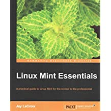 [(Linux Mint Essentials)] [By (author) Jay LaCroix] published on (July, 2014)