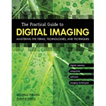 The Practical Guide to Digital Imaging: Mastering the Terms, Technologies, and Techniques by Michelle Perkins (2005-03-01)