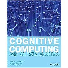 Cognitive Computing and Big Data Analytics 1st edition by Hurwitz, Judith, Kaufman, Marcia, Bowles, Adrian (2015) Taschenbuch