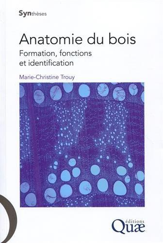 Anatomie du bois: Formation, fonctions et identification. par Marie-Christine Trouy
