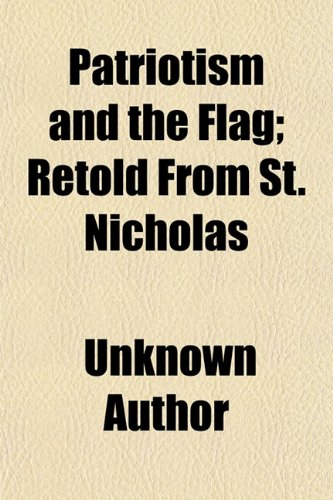 Patriotism and the Flag; Retold From St. Nicholas
