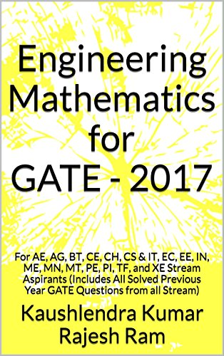 Engineering Mathematics for GATE - 2017: For AE, AG, BT, CE, CH, CS & IT, EC, EE, IN, ME, MN, MT, PE, PI, TF, and XE Stream Aspirants (Includes All Solved Questions from all Stream) (English Edition)