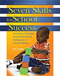 Seven Skills for School Success: Activities to Develop Social and Emotional Intelligence in Young Children by Pam Schiller (2009-06-01)