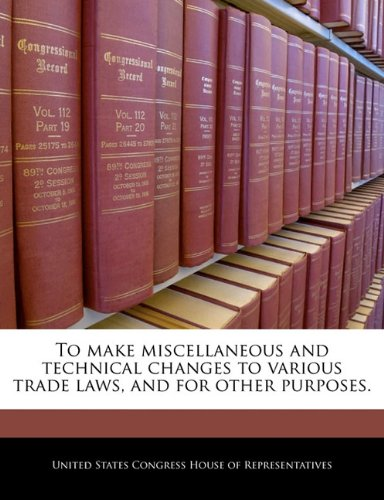 To make miscellaneous and technical changes to various trade laws, and for other purposes.