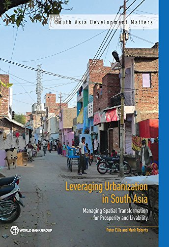 Leveraging Urbanization in South Asia: Managing Spatial Transformation for Prosperity and Livability (South Asia Development Matters)