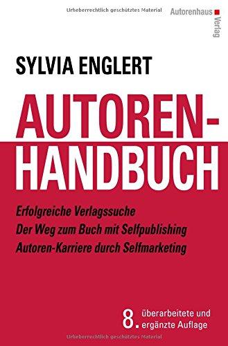 AUTOREN-HANDBUCH Erfolgreiche Verlagssuche - Der Weg zum Buch mit Selfpublishing - Autoren-Karriere durch Selfmarketing