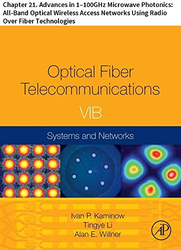 Optical Fiber Telecommunications VIB: Chapter 21. Advances in 1–100GHz Microwave Photonics: All-Band Optical Wireless Access Networks Using Radio Over Fiber Technologies (Optics and Photonics) (Wireless Receiver Ge)