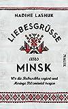 Liebesgrüße aus Minsk: Wo die Babuschka regiert und Heringe Pelzmäntel tragen - Nadine Lashuk