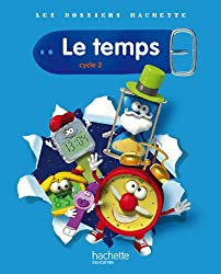 Les Dossiers Hachette Sciences Cycle 2 - Le Temps - Guide pédagogique + photofiches - Ed.2011