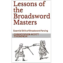 Lessons of the Broadsword Masters: Essential Skills of Broadsword Fencing (English Edition)