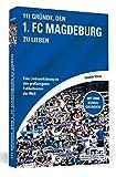 111 Gründe, den 1. FC Magdeburg zu lieben: Eine Liebeserklärung an den großartigsten Fußballverein der Welt