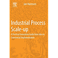 Industrial Process Scale-up: A Practical Innovation Guide from Idea to Commercial Implementation (English Edition)