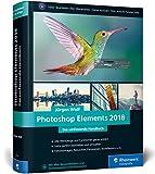 Photoshop Elements 2018: Fotos verwalten und bearbeiten, RAW entwickeln, Bildergalerien präsentieren - Jürgen Wolf