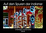 Auf den Spuren der Indianer - Unterwegs in Nordamerika (Wandkalender 2018 DIN A2 quer): Die Ureinwohner Nordamerikas pflegen noch heute ihre ... (Monatskalender, 14 Seiten ) (CALVENDO Kunst)