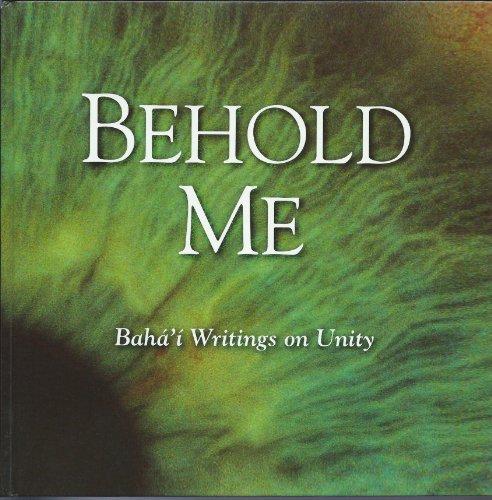 Behold Me: Baha'i Writings on Unity por Baha Ullah