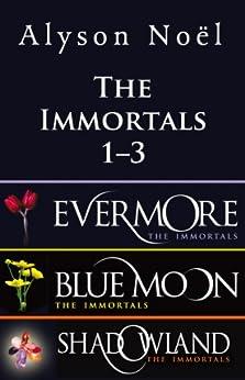 The Immortals Bundle 1-3: The Immortals: Evermore, The Immortals: Blue Moon and The Immortals: Shadowland by [Noel, Alyson]