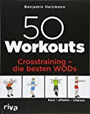 50 Workouts - Crosstraining - die besten WODs: Kurz - effektiv - intensiv
