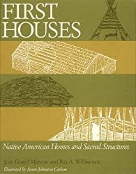 First Houses: Native American Homes and Sacred Structures by Ray A. Williamson (1993-10-25)