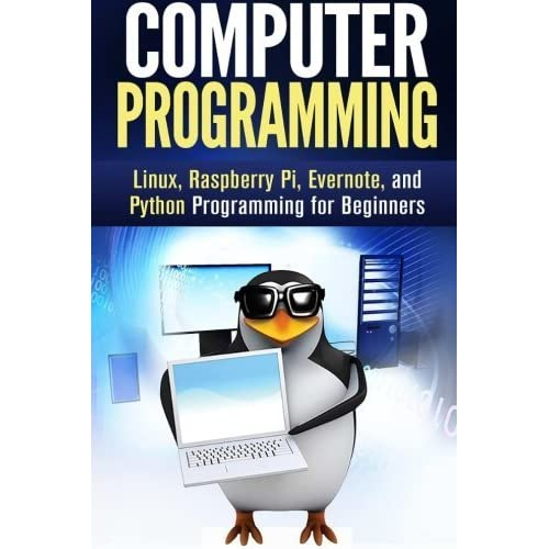 Computer Programming: Linux, Raspberry Pi, Evernote, and Python Programming for Beginners (Computer Programming & Operating Systems) by Isaak Seel (2016-05-24)