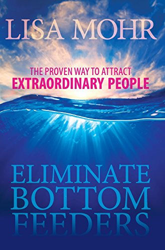 Eliminate Bottom Feeders: The Proven Way to Attract Extraordinary People (Hc) Hc Feeder