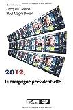 2012, la campagne présidentielle (Communication, politique et société)