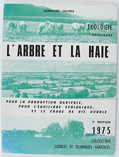 L'Arbre et la haie : Pour la production agricole, pour l'équilibre écologique et le cadre de vie rurale (Collection Sciences et techniques agricoles)
