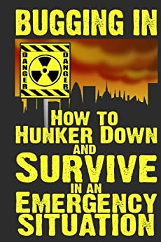 Bugging In: How to Hunker Down and Survive in an Emergency Situation (Stay Alive Book 3) (English Edition) von [Anderson, M.]