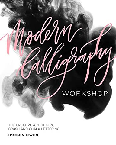 Modern Calligraphy Workshop: The Creative Art of Pen, Brush and