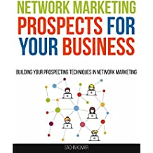 Network Marketing Prospects For Your Marketing Business: Building Your Prospecting Techniques In Network Marketing (English Edition)