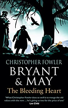 Bryant & May - The Bleeding Heart: (Bryant & May Book 11) by [Fowler, Christopher]