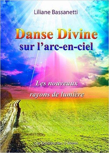 Danse Divine sur l'arc-en-ciel - Les nouveaux rayons de lumière de Liliane Bassanetti ( 11 mai 2010 )