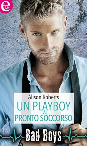 Alison Roberts - Bad boys vol.01. Un playboy al pronto soccorso (2015)