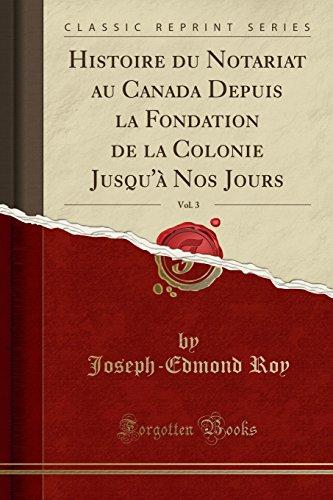 Histoire Du Notariat Au Canada Depuis La Fondation de la Colonie Jusqu' Nos Jours, Vol. 3 (Classic Reprint)