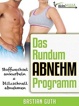 Das Rundum Abnehmprogramm: Stoffwechsel ankurbeln = blitzschnell abnehmen