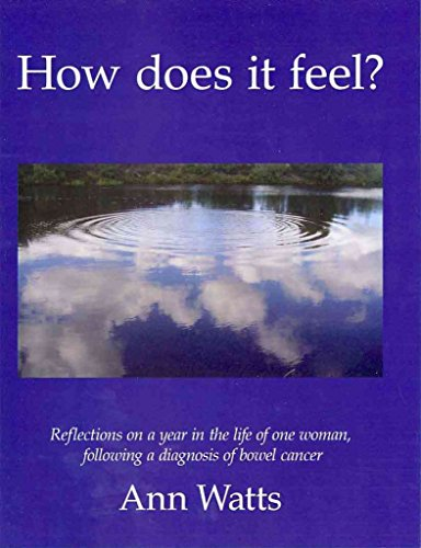 [(How Does it Feel? : Reflections on a Year in the Life of One Woman, Following a Diagnosis of Bowel Cancer)] [By (author) Ann Watts] published on (February, 2009)