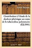 Telecharger Livres Contribution a l etude de la douleur phrenique au cours de la tuberculose pulmonaire (PDF,EPUB,MOBI) gratuits en Francaise