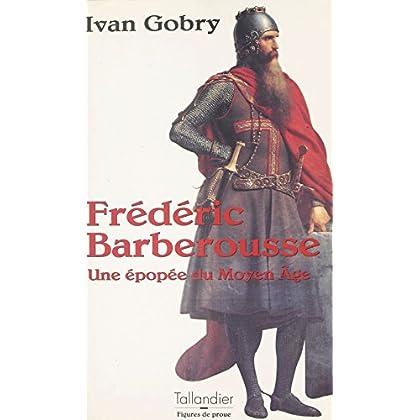 Frédéric Barberousse : une épopée du Moyen Âge (Figures de proue t. 550)