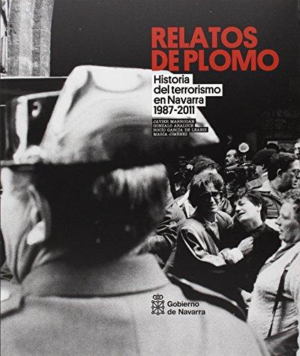 Relatos de plomo. Historia del terrorismo en Navarra: Historia del terrorismo en Navarra 1987-2011 de Gonzalo Araluce Martín (26 nov 2014) Tapa blanda