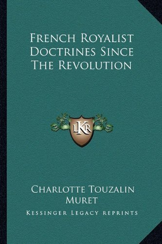 French Royalist Doctrines Since The Revolution by Charlotte Touzalin Muret (2010-09-10)