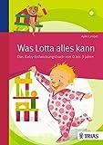 Was Lotta alles kann: Das Baby-Entwicklungsbuch von 0 bis 3