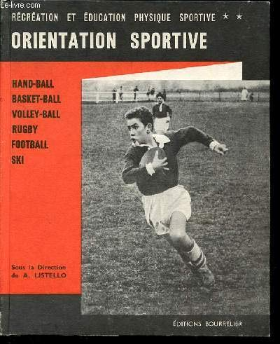 RECREATION ET EDUCATION PHYSIQUE SPORTIVE - ORIENTATION SPORTIVE : HAND-BALL, BASKET-BALL, VOLLEY-BALL, RUGBY, FOOTBALL, SKI.