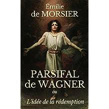 PARSIFAL DE RICHARD WAGNER : OU L'IDÉE DE LA RÉDEMPTION (2è édition enrichie de la Préface d'Édouard Schuré.) (annoté) (French Edition)