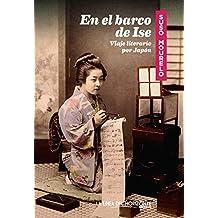 En el barco de Ise: Viaje literario por Japón (Fuera de sí. Contemporáneos nº 7)