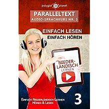 Niederländisch Lernen | Einfach Lesen | Einfach Hören: Niederländisch Paralleltext - Audio-Sprachkurs Nr. 3 (Niederländisch Einfach Lernen | Easy Reader | Easy Listener) (Dutch Edition)