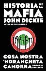 Historia de la mafia: Cosa Nostra, Camorra y N'dranghetta desde sus orígenes hasta la actualidad par Dickie
