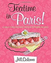 Teatime in Paris!: A Walk Through Easy French Patisserie Recipes by Jill Colonna (2015-04-22)
