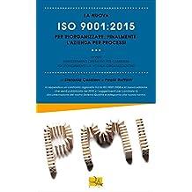 La nuova ISO 9001:2015 per riorganizzare, finalmente, l'azienda per processi: Suggerimenti operativi per cambiare profondamente la vostra organizzazione (I libri di QualitiAmo) (Italian Edition)