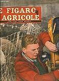 LE FIGARO AGRICOLE N°77 AVRIL 1958 - L'assainissement du marché des fruits et légumes passe par la normalisation - l'atelier du village n'est pas condamné - a propos de la vente d'un tracteur d'occasion - machinisme comment s'équiper ? etc....