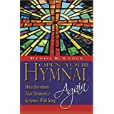 Open Your Hymnal, Again: More Christian Hymns and Spiritual Devotions That Harmonize Scripture With Song (English Edition)